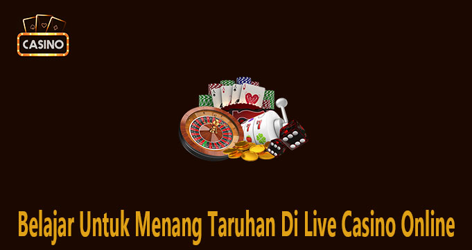 Belajar Untuk Menang Taruhan Di Live Casino Online