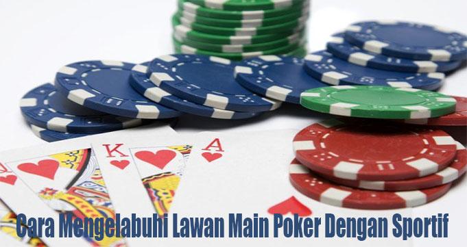Cara Mengelabuhi Lawan Main Poker Dengan Sportif