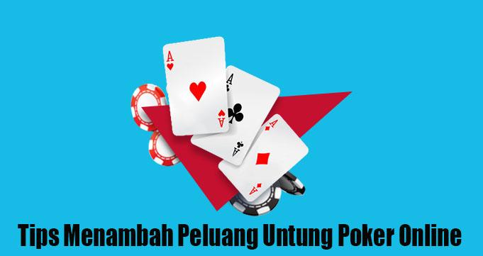 Tips Menambah Peluang Untung Poker Online