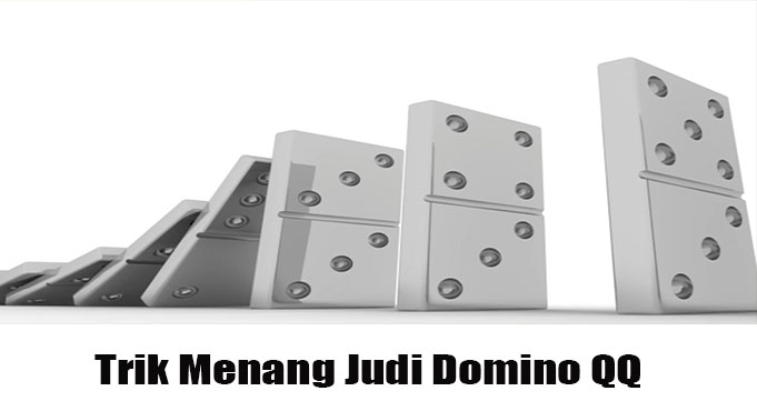 Trik Menang Judi Domino QQ