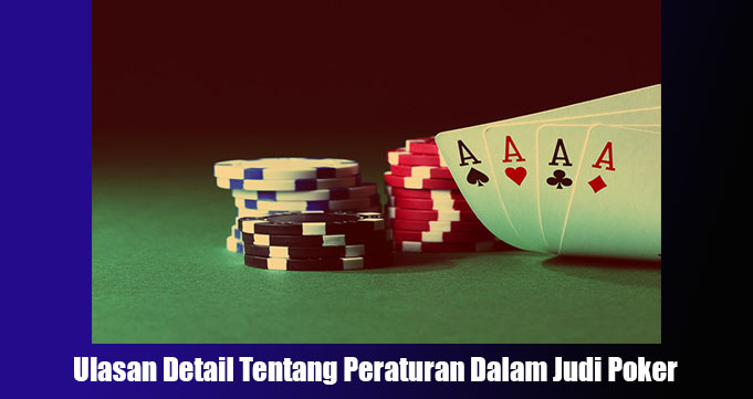 Ulasan Detail Tentang Peraturan Dalam Judi Poker