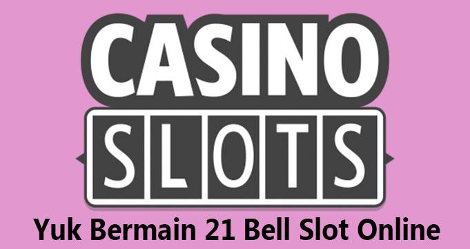Yuk Bermain 21 Bell Slot Online