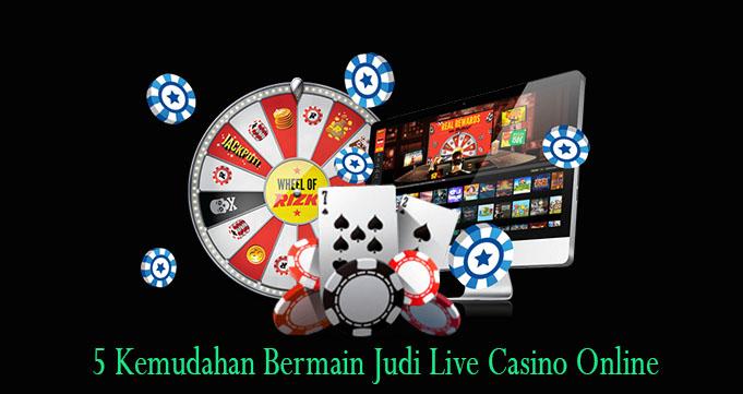 5 Kemudahan Bermain Judi Live Casino Online