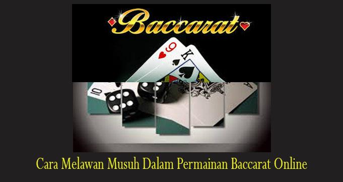 Cara Melawan Musuh Dalam Permainan Baccarat Online