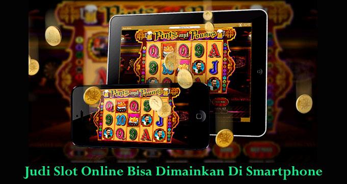 Judi Slot Online Bisa Dimainkan Di Smartphone