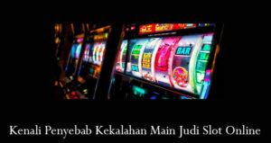 Kenali Penyebab Kekalahan Main Judi Slot Online