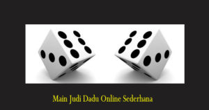 Main Judi Dadu Online Sederhana