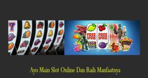 Ayo Main Slot Online Dan Raih Manfaatnya
