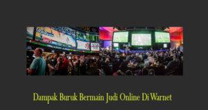 Dampak Buruk Bermain Judi Online Di Warnet